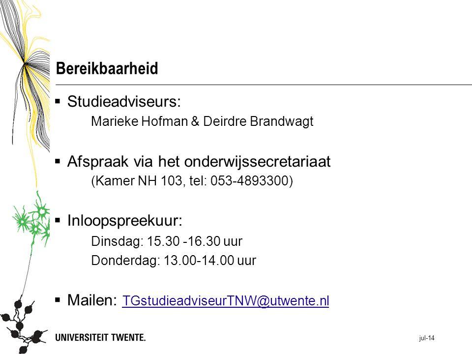 jul-14 Bereikbaarheid  Studieadviseurs: Marieke Hofman & Deirdre Brandwagt  Afspraak via het onderwijssecretariaat (Kamer NH 103, tel: 053-4893300)  Inloopspreekuur: Dinsdag: 15.30 -16.30 uur Donderdag: 13.00-14.00 uur  Mailen: TGstudieadviseurTNW@utwente.nl TGstudieadviseurTNW@utwente.nl