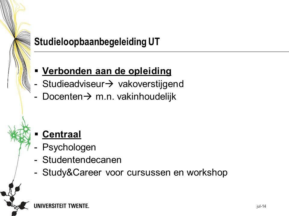 jul-14 Studieloopbaanbegeleiding UT  Verbonden aan de opleiding -Studieadviseur  vakoverstijgend -Docenten  m.n. vakinhoudelijk  Centraal -Psychol