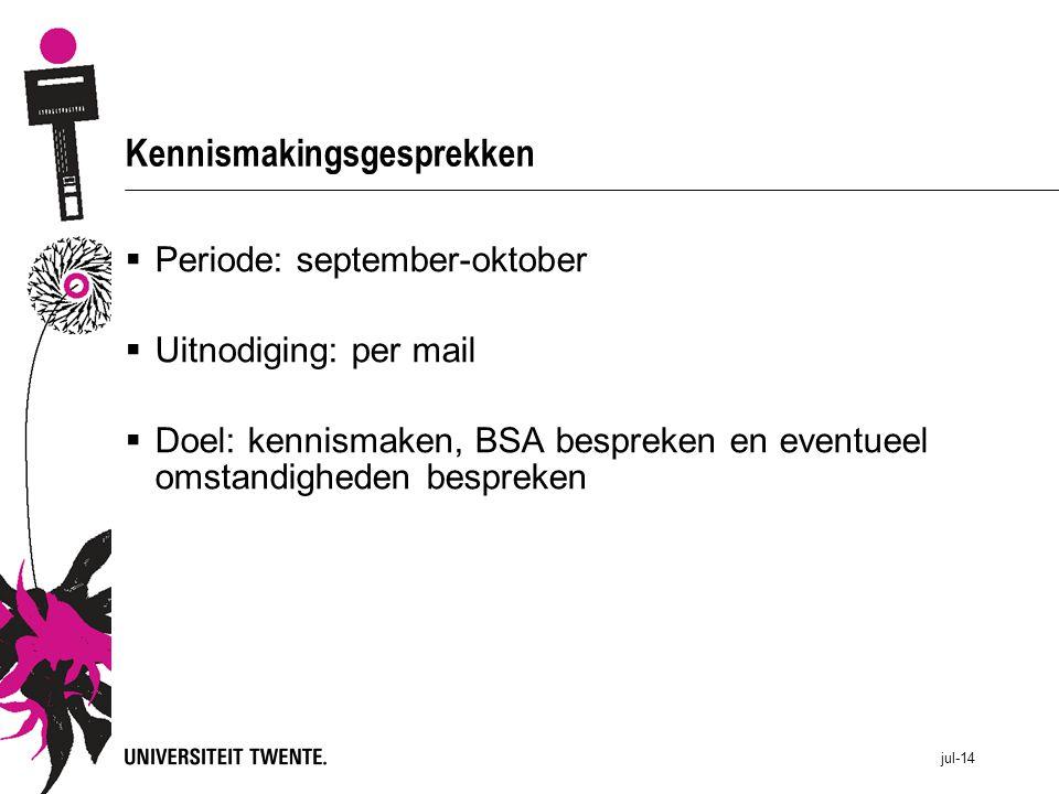 jul-14 Kennismakingsgesprekken  Periode: september-oktober  Uitnodiging: per mail  Doel: kennismaken, BSA bespreken en eventueel omstandigheden bes