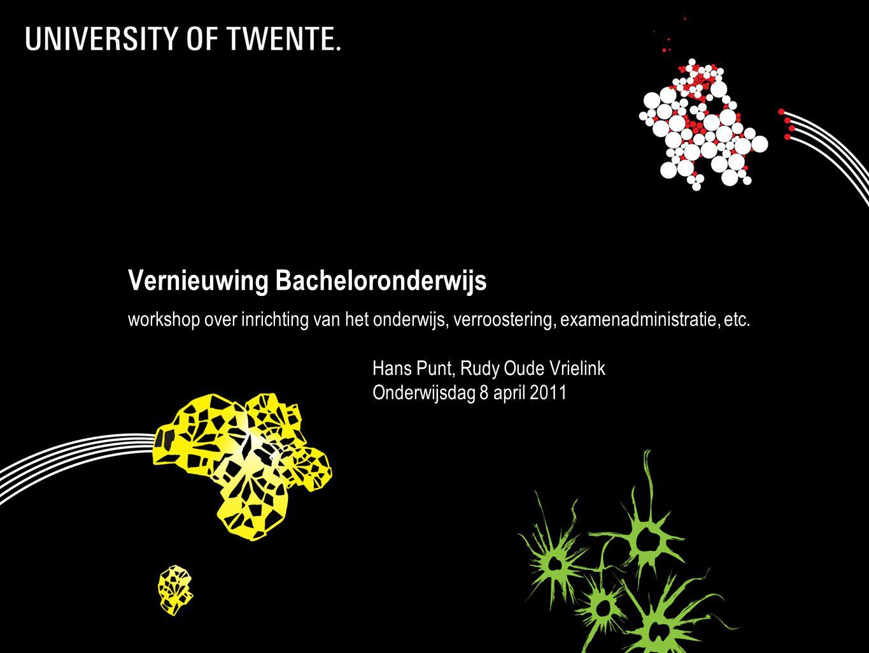 Vernieuwing Bacheloronderwijs workshop over inrichting van het onderwijs, verroostering, examenadministratie, etc. Hans Punt, Rudy Oude Vrielink Onder