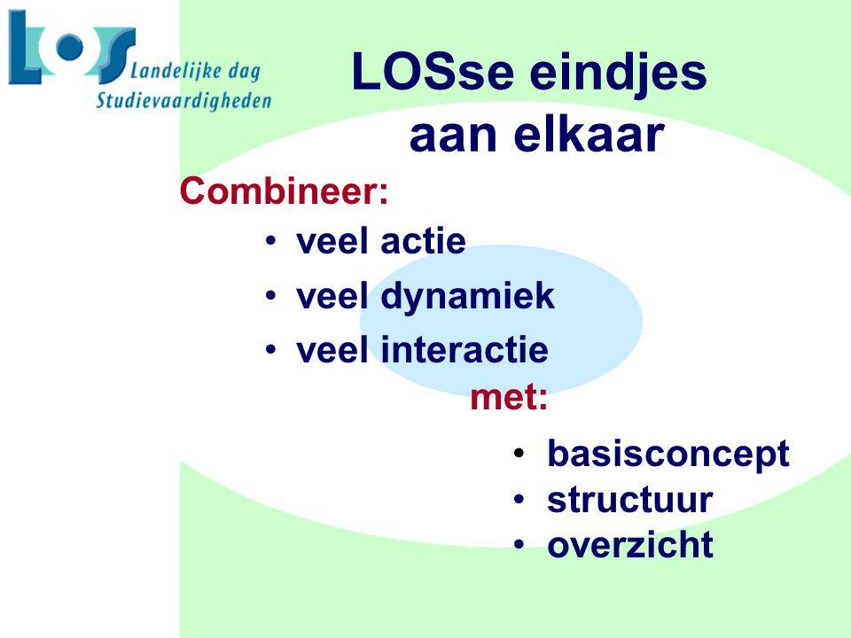 LOSse eindjes aan elkaar veel actie veel dynamiek veel interactie basisconcept structuur overzicht met: Combineer: