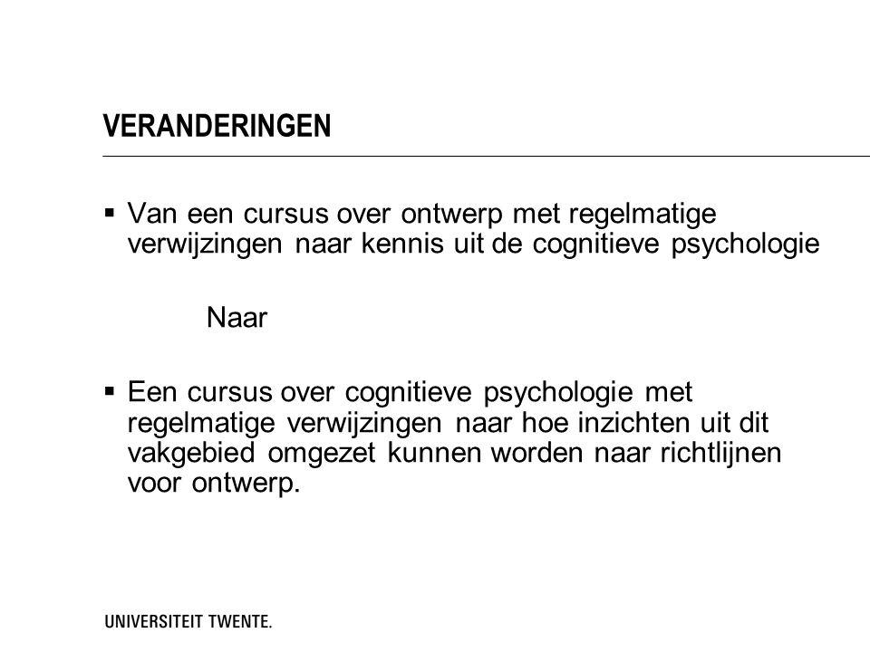VERANDERINGEN  Van een cursus over ontwerp met regelmatige verwijzingen naar kennis uit de cognitieve psychologie Naar  Een cursus over cognitieve p