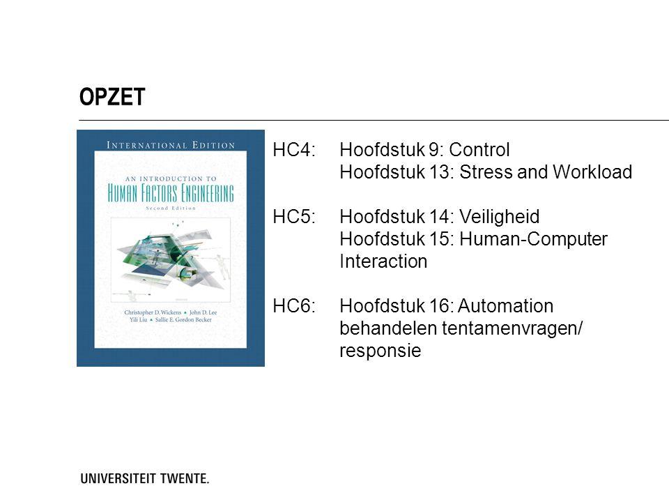 OPZET HC4:Hoofdstuk 9: Control Hoofdstuk 13: Stress and Workload HC5:Hoofdstuk 14: Veiligheid Hoofdstuk 15: Human-Computer Interaction HC6:Hoofdstuk 1