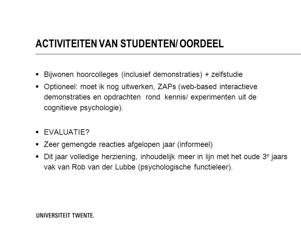 ACTIVITEITEN VAN STUDENTEN/ OORDEEL  Bijwonen hoorcolleges (inclusief demonstraties) + zelfstudie  Optioneel: moet ik nog uitwerken, ZAPs (web-based