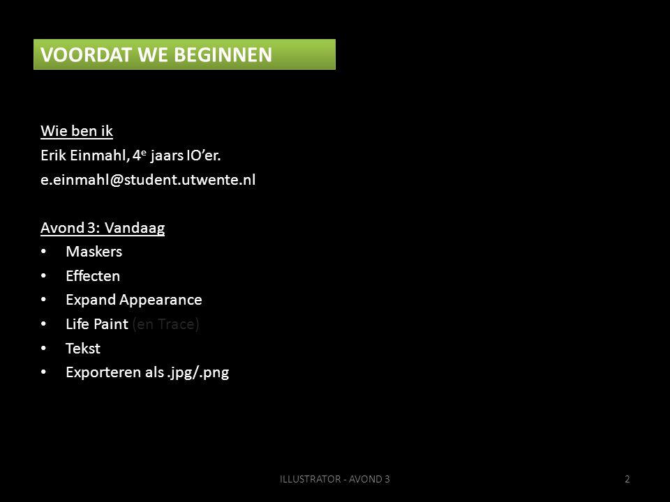 VOORDAT WE BEGINNEN Wie ben ik Erik Einmahl, 4 e jaars IO'er. e.einmahl@student.utwente.nl Avond 3: Vandaag Maskers Effecten Expand Appearance Life Pa