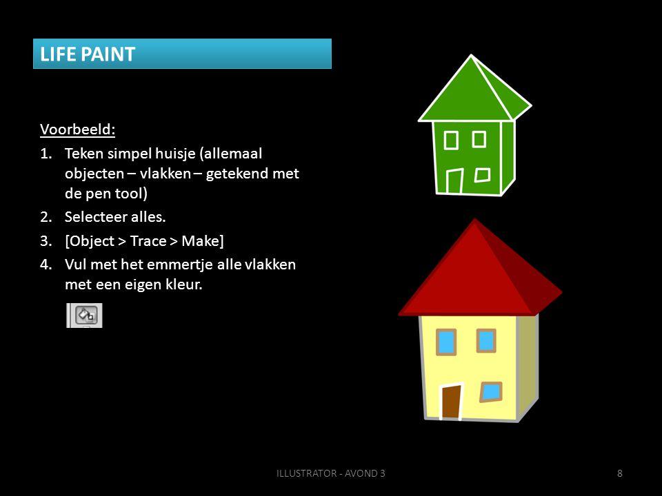LIFE PAINT Voorbeeld: 1.Teken simpel huisje (allemaal objecten – vlakken – getekend met de pen tool) 2.Selecteer alles. 3.[Object > Trace > Make] 4.Vu