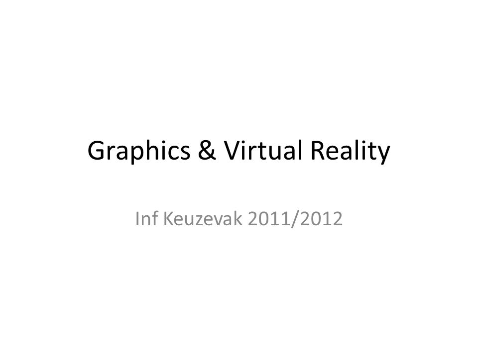 Graphics & Virtual Reality Inf Keuzevak 2011/2012