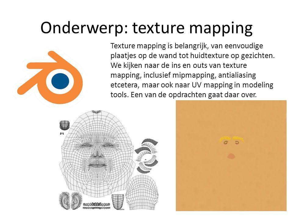 Onderwerp: texture mapping Texture mapping is belangrijk, van eenvoudige plaatjes op de wand tot huidtexture op gezichten. We kijken naar de ins en ou