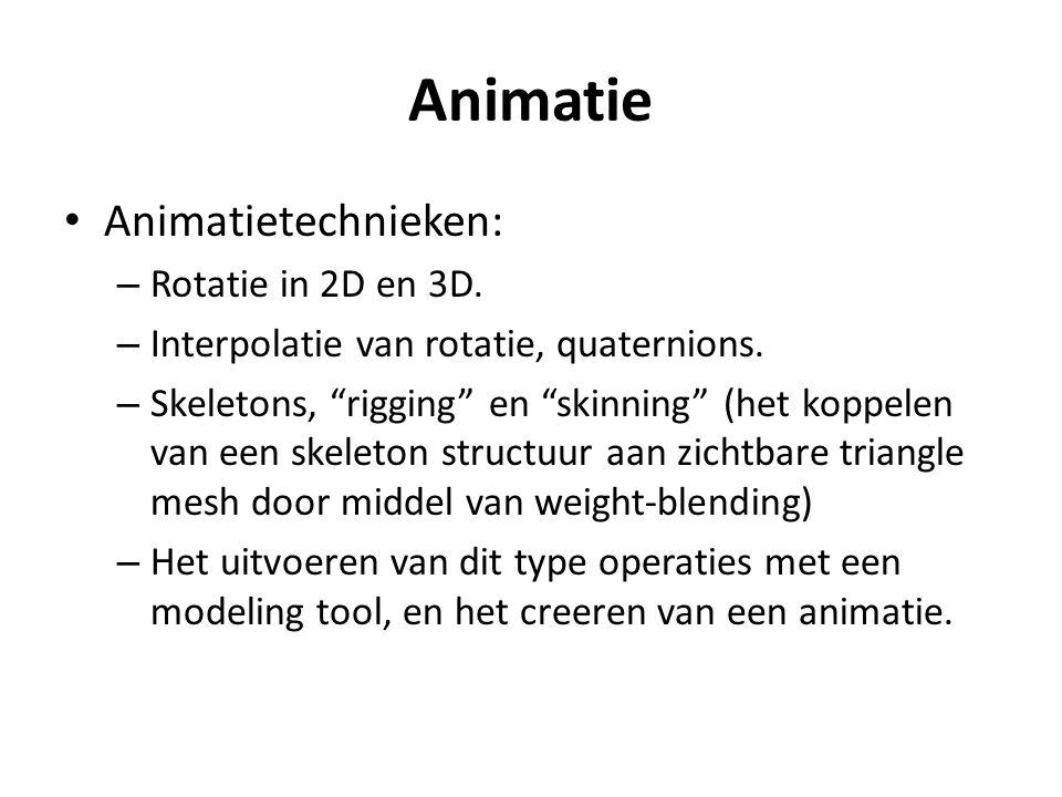 """Animatie Animatietechnieken: – Rotatie in 2D en 3D. – Interpolatie van rotatie, quaternions. – Skeletons, """"rigging"""" en """"skinning"""" (het koppelen van ee"""
