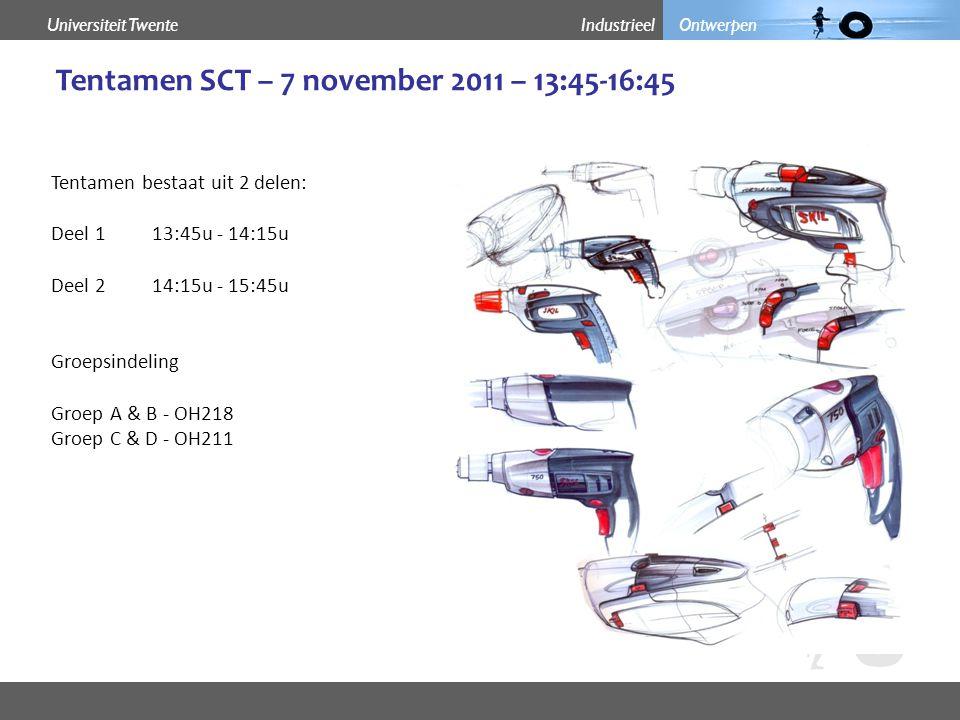 Industrieel OntwerpenUniversiteit Twente Tentamen SCT – 7 november 2011 – 13:45-16:45 Tentamen bestaat uit 2 delen: Deel 1 13:45u - 14:15u Deel 2 14:15u - 15:45u Groepsindeling Groep A & B - OH218 Groep C & D - OH211