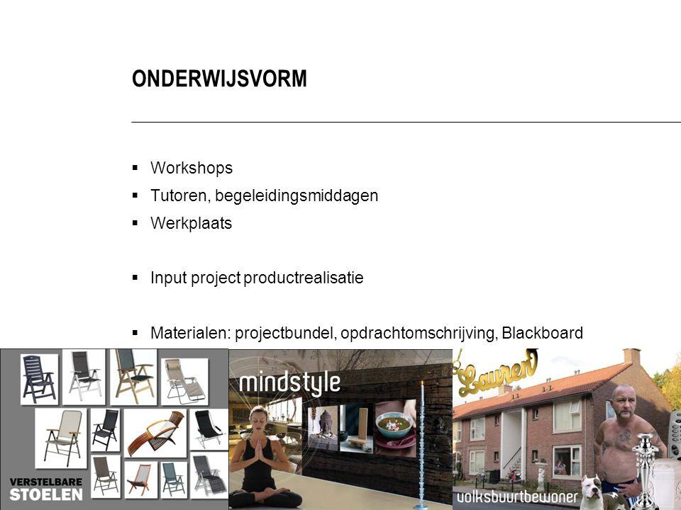  Workshops  Tutoren, begeleidingsmiddagen  Werkplaats  Input project productrealisatie  Materialen: projectbundel, opdrachtomschrijving, Blackboard ONDERWIJSVORM