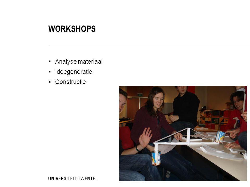  Analyse materiaal  Ideegeneratie  Constructie WORKSHOPS