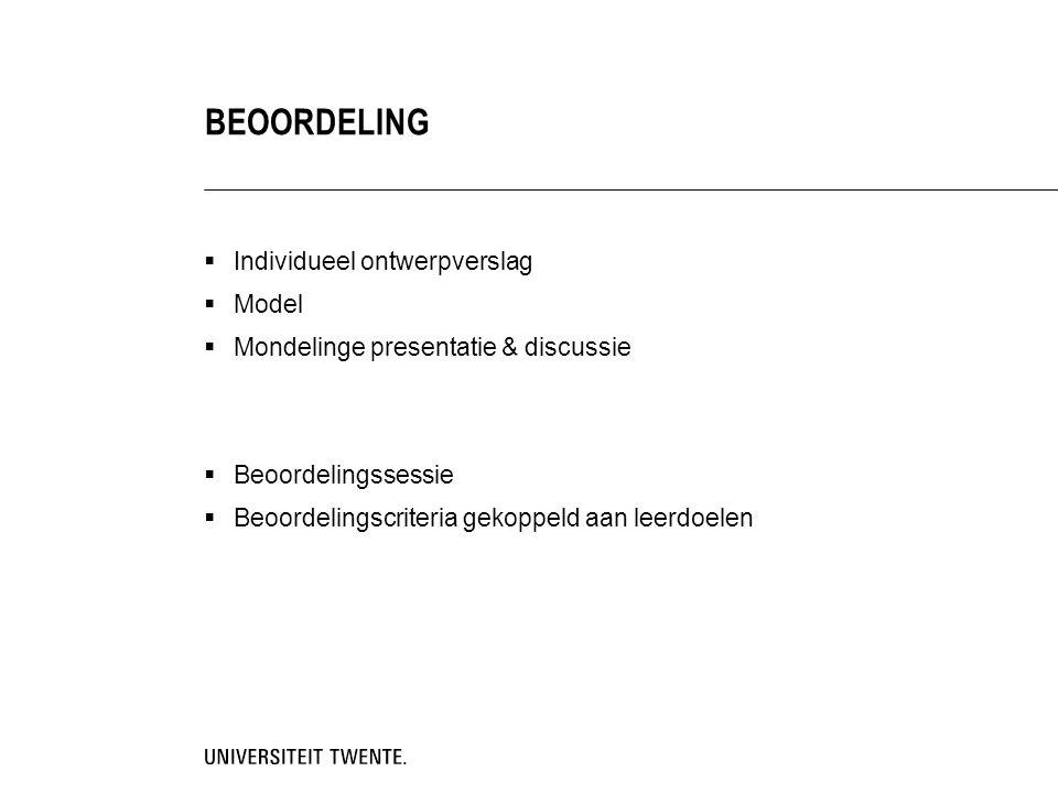  Individueel ontwerpverslag  Model  Mondelinge presentatie & discussie  Beoordelingssessie  Beoordelingscriteria gekoppeld aan leerdoelen BEOORDELING