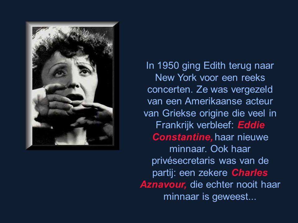 Einde 1947 sheepte Edith in voor New York. Daar ontmoette ze Marlene Dietrich, en vooral de bokser Marcel Cerdan. Ze werden minnaars, de «beste minnaa