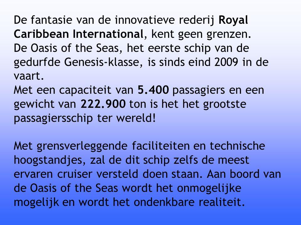 De fantasie van de innovatieve rederij Royal Caribbean International, kent geen grenzen. De Oasis of the Seas, het eerste schip van de gedurfde Genesi