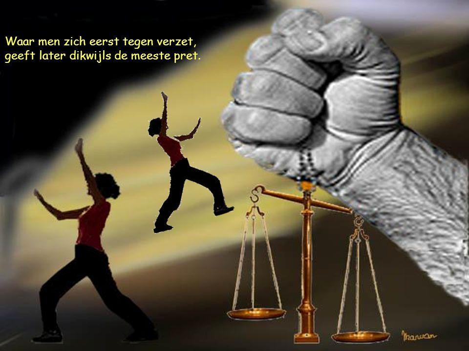 Waar men zich eerst tegen verzet, geeft later dikwijls de meeste pret.