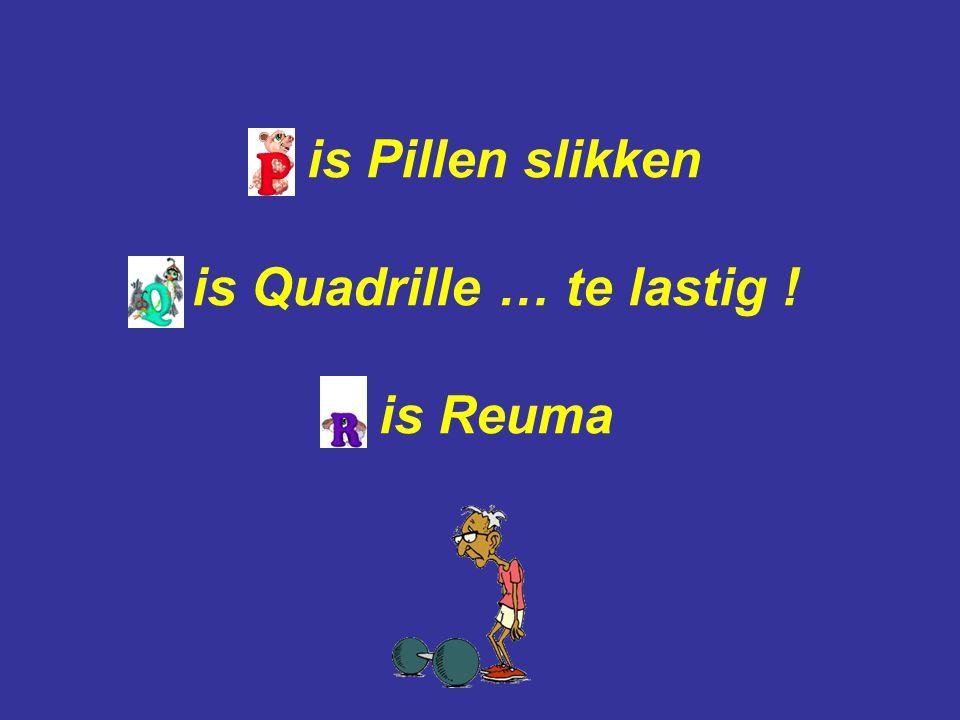 is Pillen slikken is Quadrille … te lastig ! is Reuma