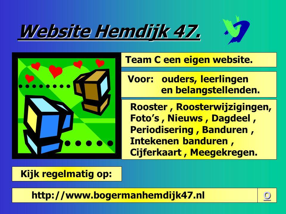 http://www.bogermanhemdijk47.nl O http://www.bogermanhemdijk47.nl O http://www.bogermanhemdijk47.nl Team C een eigen website. Website Hemdijk 47. Kijk