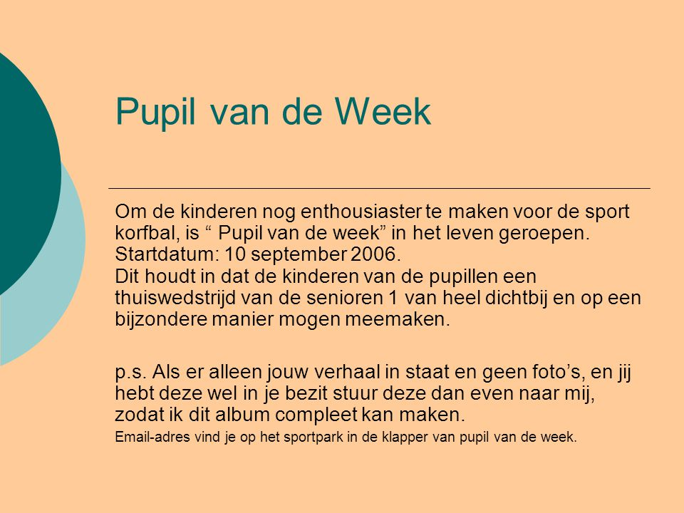 """Pupil van de Week Om de kinderen nog enthousiaster te maken voor de sport korfbal, is """" Pupil van de week"""" in het leven geroepen. Startdatum: 10 septe"""