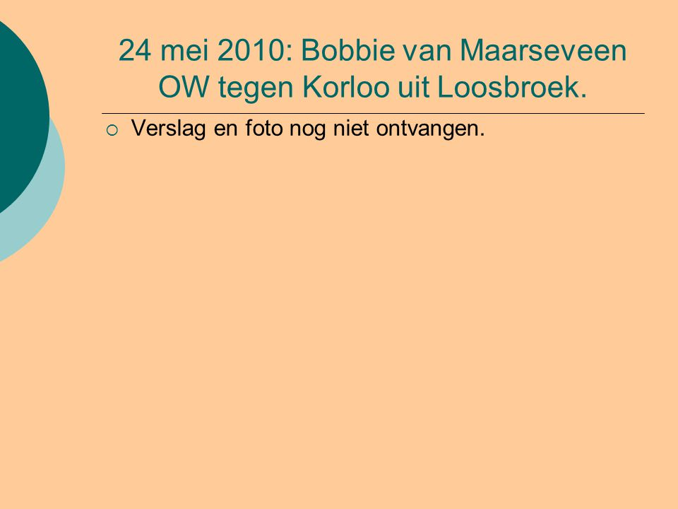 24 mei 2010: Bobbie van Maarseveen OW tegen Korloo uit Loosbroek.