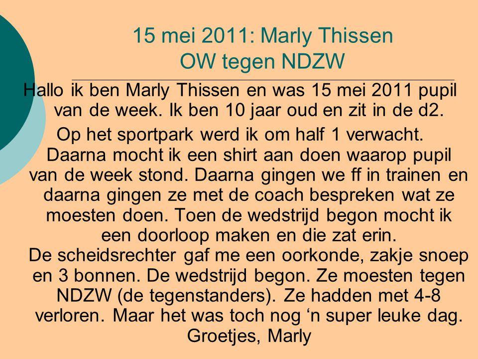 15 mei 2011: Marly Thissen OW tegen NDZW Hallo ik ben Marly Thissen en was 15 mei 2011 pupil van de week. Ik ben 10 jaar oud en zit in de d2. Op het s