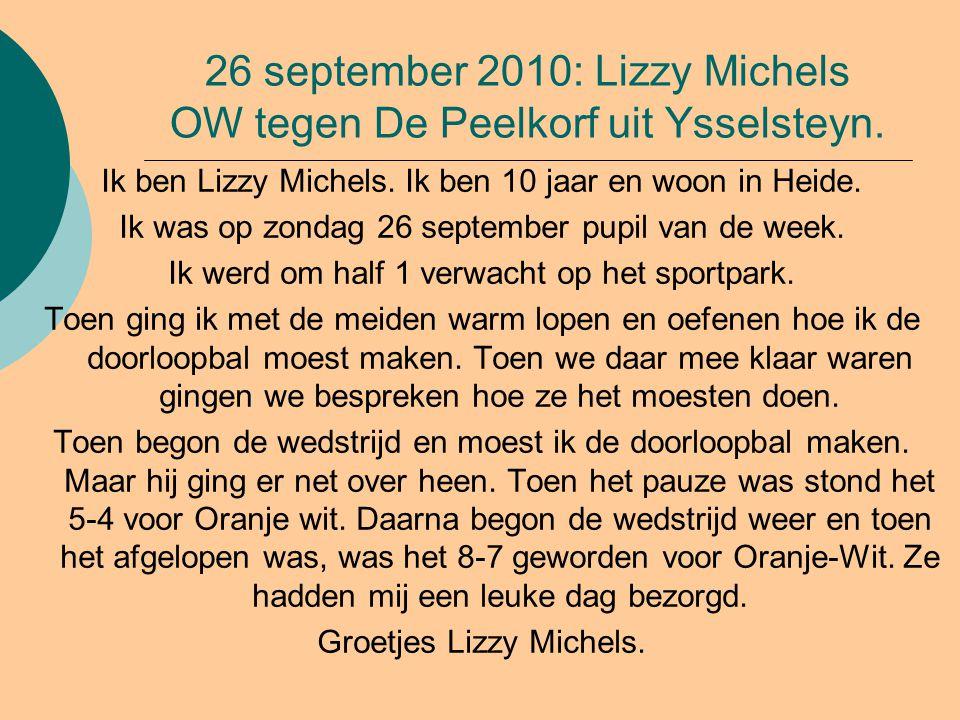 26 september 2010: Lizzy Michels OW tegen De Peelkorf uit Ysselsteyn. Ik ben Lizzy Michels. Ik ben 10 jaar en woon in Heide. Ik was op zondag 26 septe
