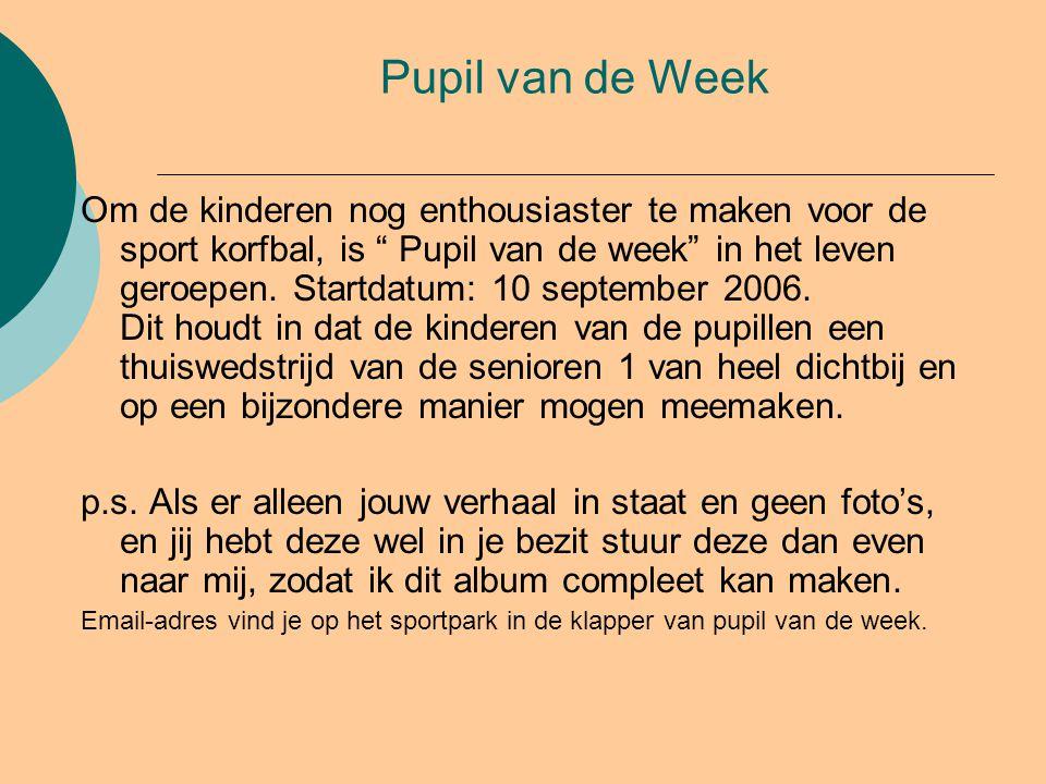 Pupil van de Week Om de kinderen nog enthousiaster te maken voor de sport korfbal, is Pupil van de week in het leven geroepen.