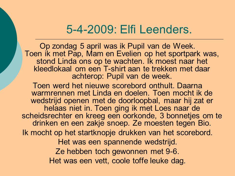 5-4-2009: Elfi Leenders.Op zondag 5 april was ik Pupil van de Week.