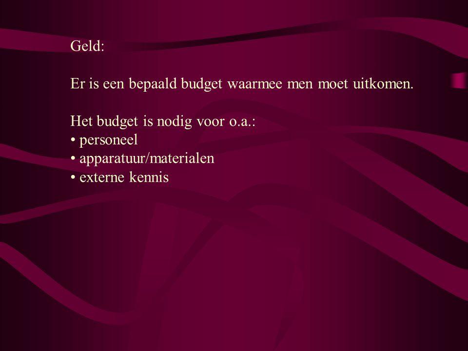Geld: Er is een bepaald budget waarmee men moet uitkomen. Het budget is nodig voor o.a.: personeel apparatuur/materialen externe kennis