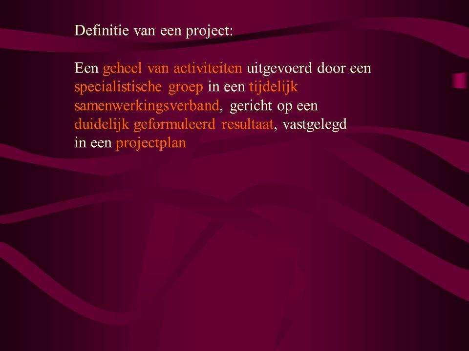 Definitie van een project: Een geheel van activiteiten uitgevoerd door een specialistische groep in een tijdelijk samenwerkingsverband, gericht op een duidelijk geformuleerd resultaat, vastgelegd in een projectplan