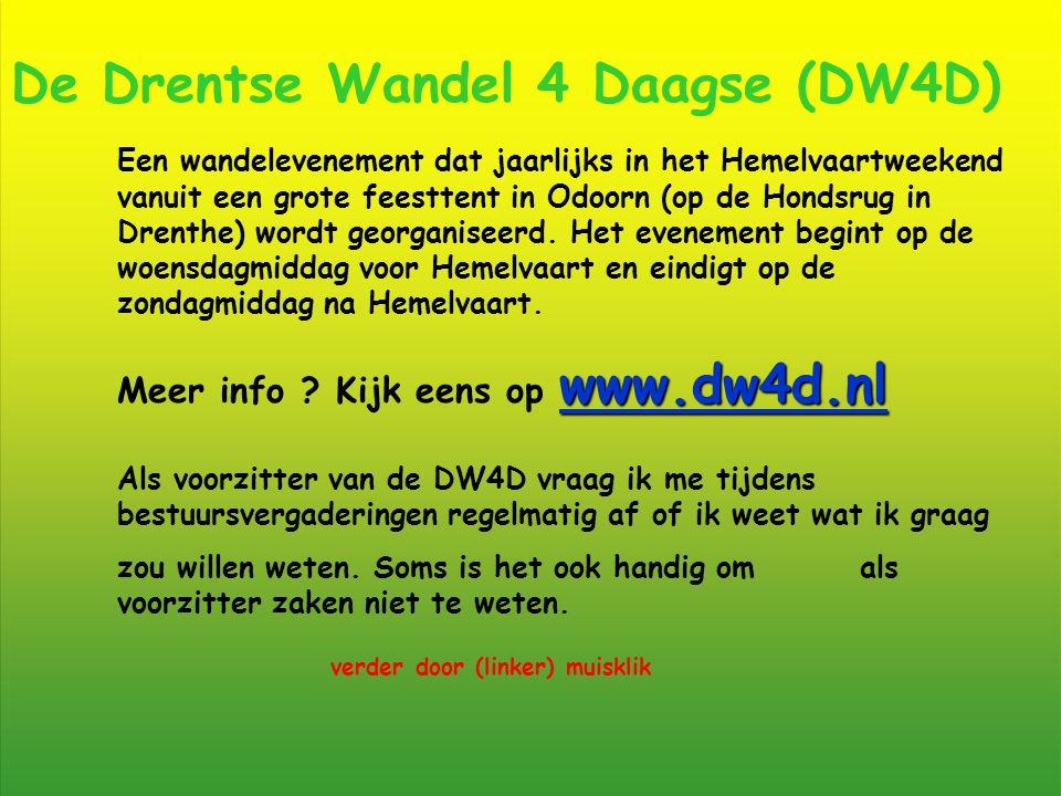 De Drentse Wandel 4 Daagse (DW4D) Een wandelevenement dat jaarlijks in het Hemelvaartweekend vanuit een grote feesttent in Odoorn (op de Hondsrug in Drenthe) wordt georganiseerd.