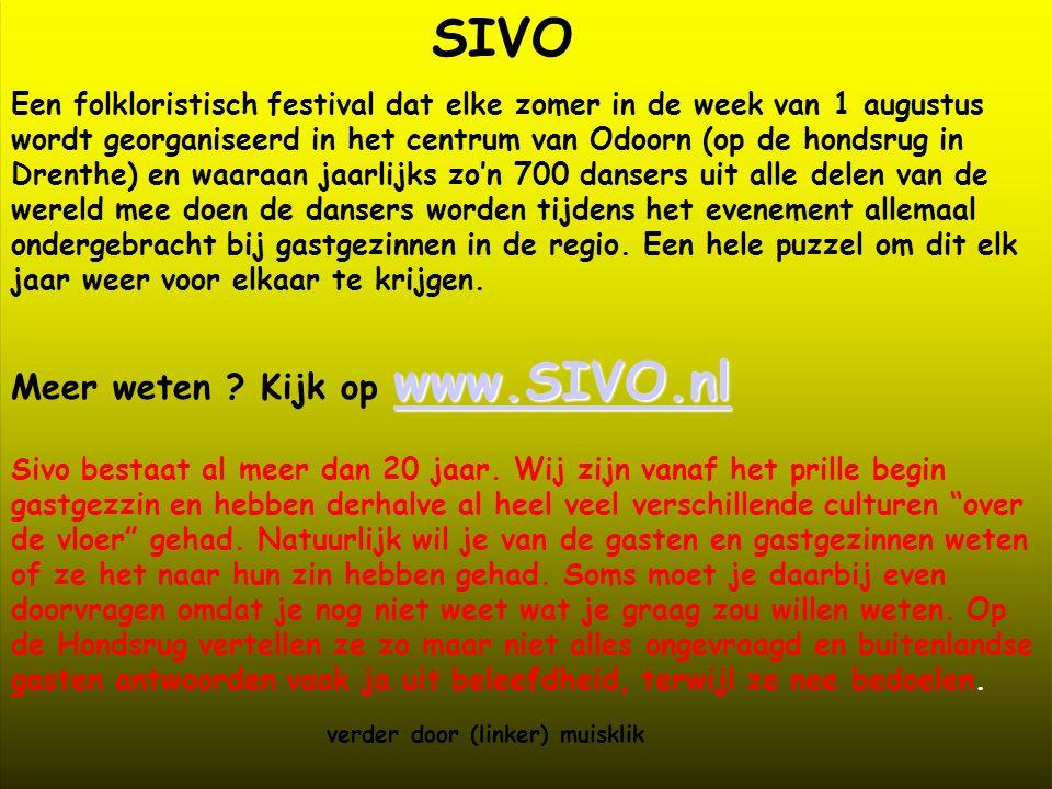 SIVO Een folkloristisch festival dat elke zomer in de week van 1 augustus wordt georganiseerd in het centrum van Odoorn (op de hondsrug in Drenthe) en waaraan jaarlijks zo'n 700 dansers uit alle delen van de wereld mee doen de dansers worden tijdens het evenement allemaal ondergebracht bij gastgezinnen in de regio.