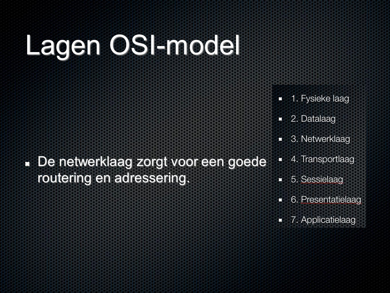 Lagen OSI-model De netwerklaag zorgt voor een goede routering en adressering.