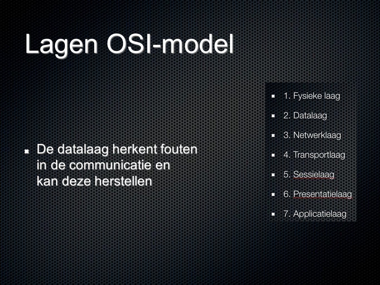 Lagen OSI-model De datalaag herkent fouten in de communicatie en kan deze herstellen