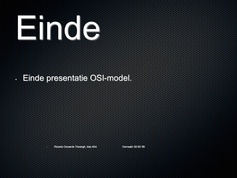 Einde Einde presentatie OSI-model. Einde presentatie OSI-model. Ricardo Geraerds Thesingh, klas 4A4. Gemaakt: 02-02-'08 Ricardo Geraerds Thesingh, kla