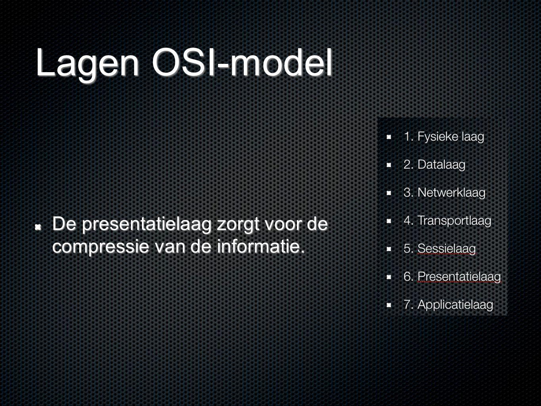 Lagen OSI-model De presentatielaag zorgt voor de compressie van de informatie.