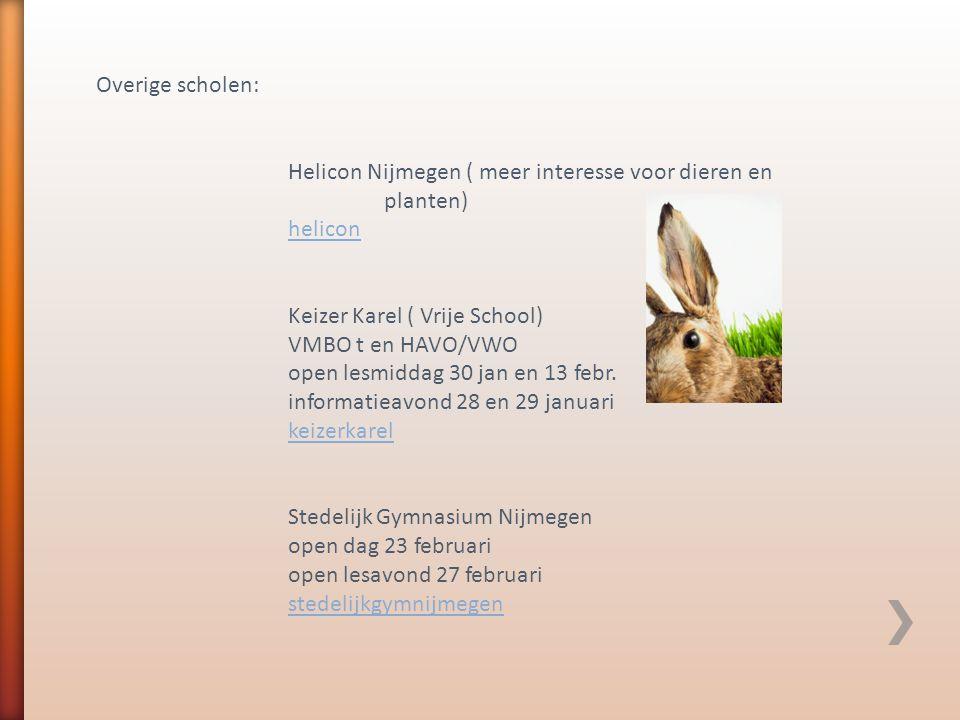 Overige scholen: Helicon Nijmegen ( meer interesse voor dieren en planten) helicon Keizer Karel ( Vrije School) VMBO t en HAVO/VWO open lesmiddag 30 jan en 13 febr.