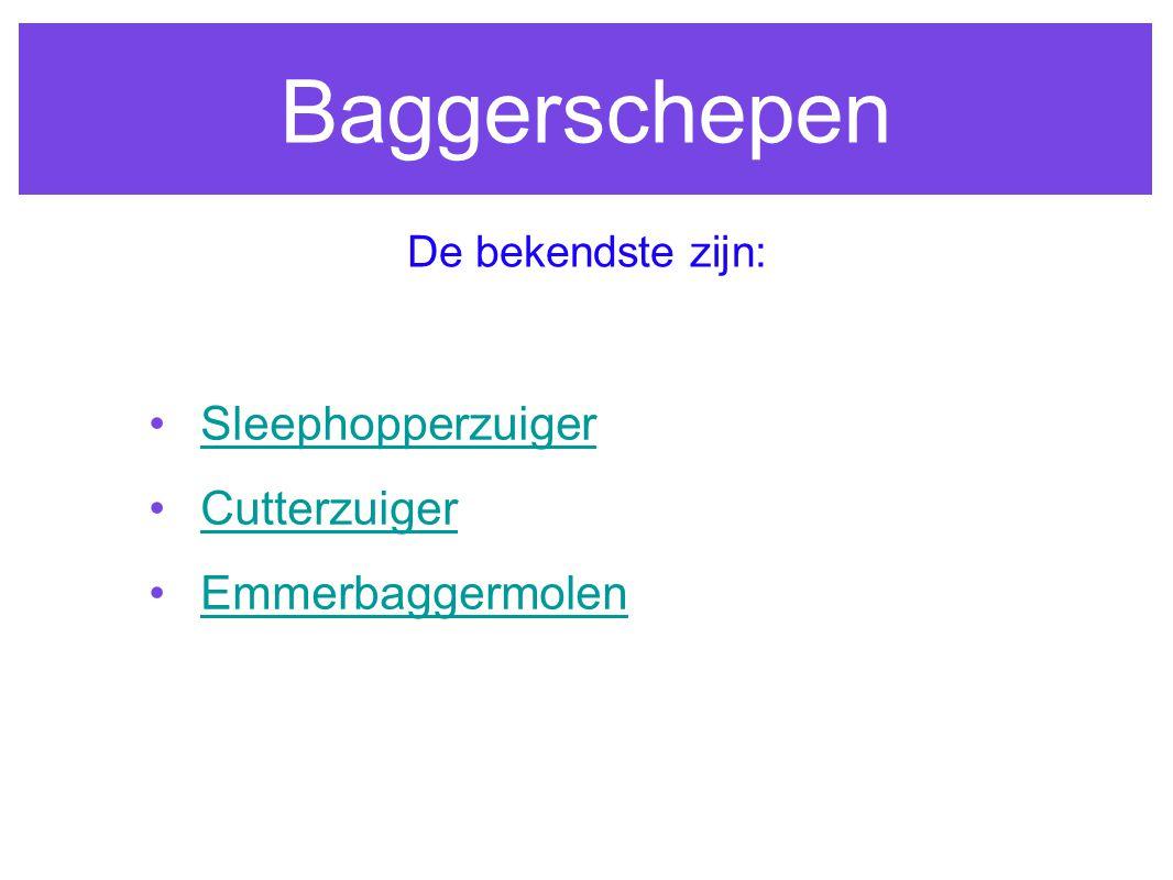 Baggerschepen Sleephopperzuiger Cutterzuiger Emmerbaggermolen De bekendste zijn: