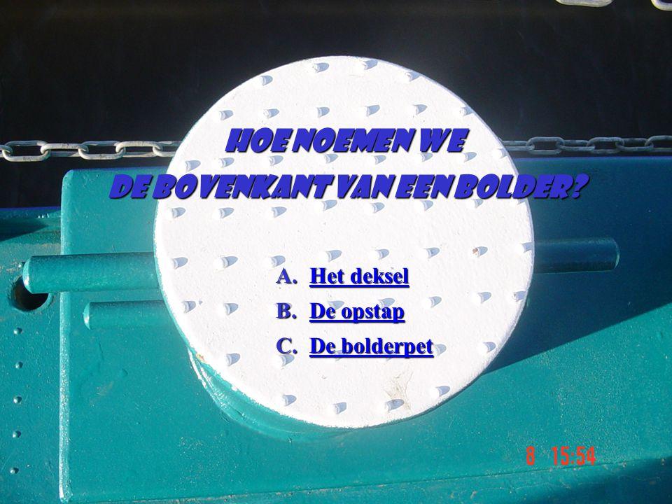 Hoe noemen we de bovenkant van een bolder? A.Het deksel Het dekselHet deksel B.De opstap De opstapDe opstap C.De bolderpet De bolderpetDe bolderpet