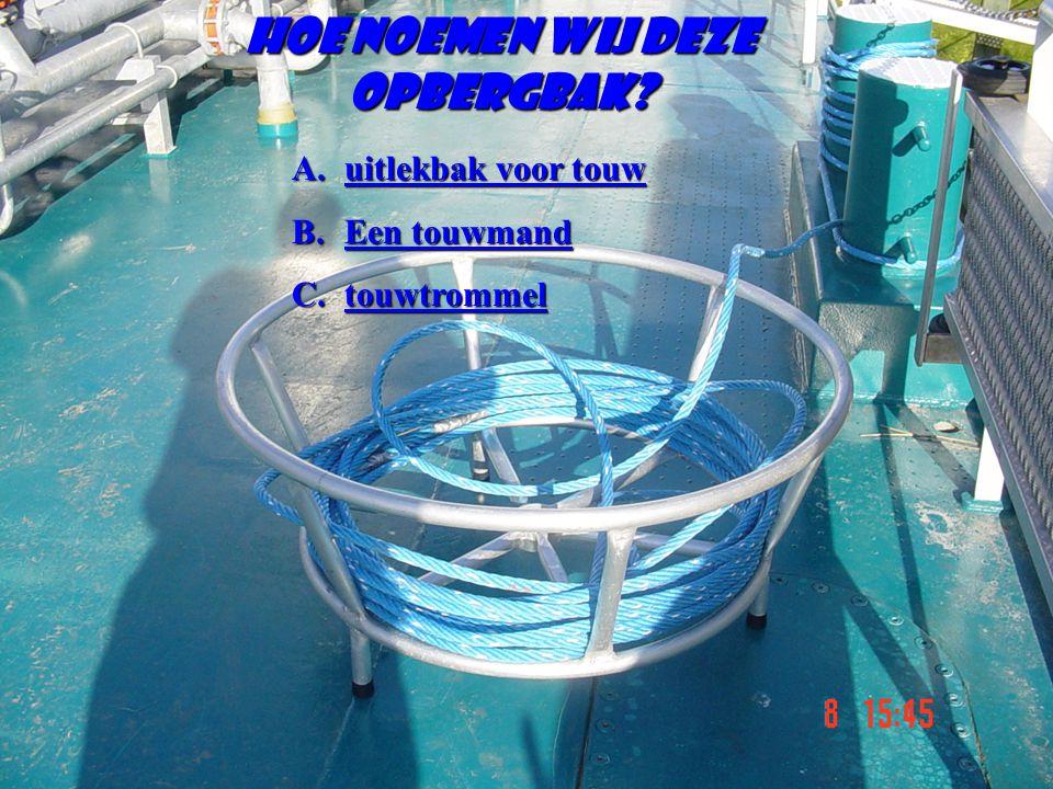 Hoe noemenwij deze opbergbak? Hoe noemen wij deze opbergbak? A.uitlekbak voor touw uitlekbak voor touwuitlekbak voor touw B.Een touwmand Een touwmandE