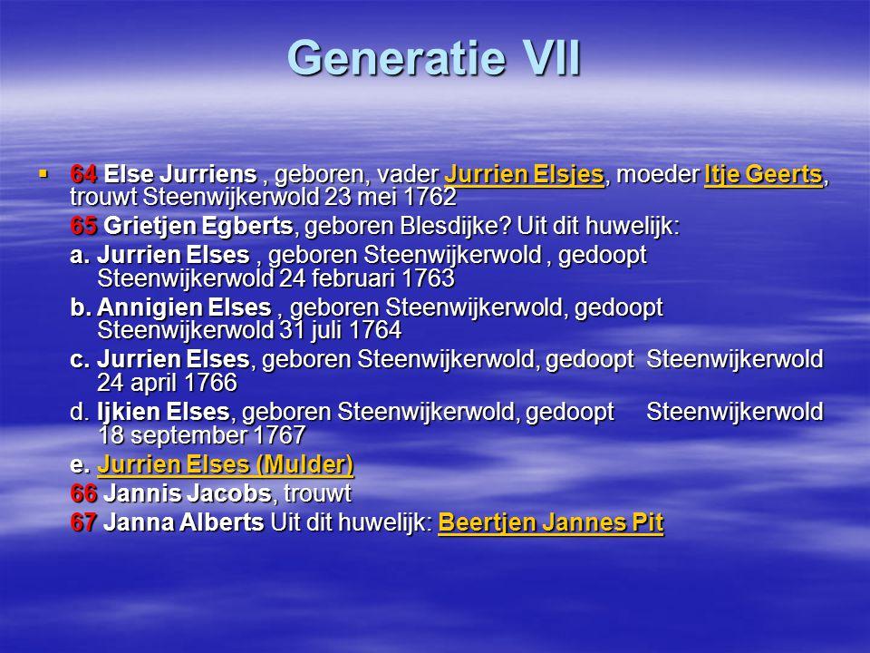 Generatie VII  64 Else Jurriens, geboren, vader Jurrien Elsjes, moeder Itje Geerts, trouwt Steenwijkerwold 23 mei 1762 Jurrien ElsjesItje GeertsJurri