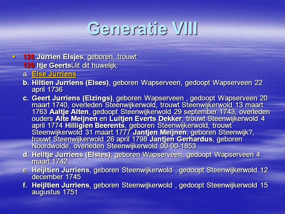 Generatie VIII  128 Jurrien Elsjes, geboren, trouwt 129 Itje GeertsUit dit huwelijk: a.Else Jurriens Else JurriensElse Jurriens b.Hiltien Jurriens (E