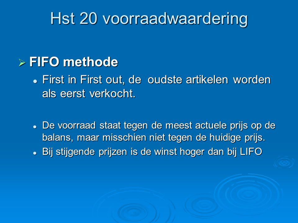 Hst 20 voorraadwaardering  FIFO methode First in First out, de oudste artikelen worden als eerst verkocht. First in First out, de oudste artikelen wo