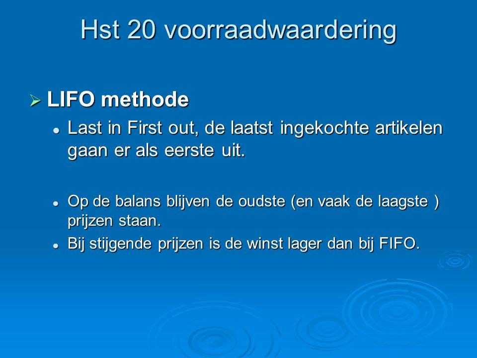 Hst 20 voorraadwaardering  LIFO methode Last in First out, de laatst ingekochte artikelen gaan er als eerste uit. Last in First out, de laatst ingeko