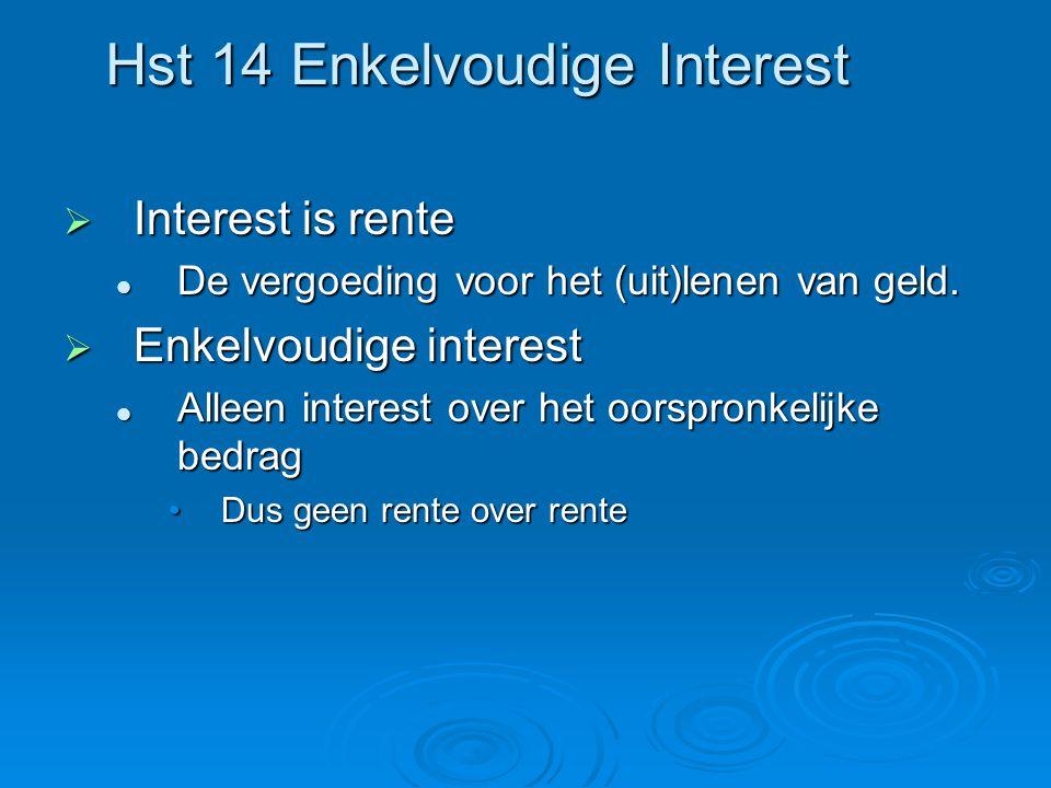 Hst 14 Enkelvoudige Interest  Interest is rente De vergoeding voor het (uit)lenen van geld. De vergoeding voor het (uit)lenen van geld.  Enkelvoudig