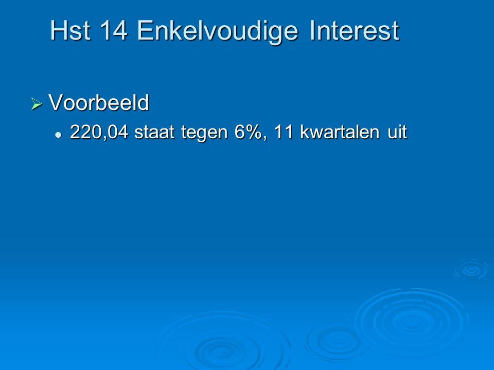Hst 14 Enkelvoudige Interest  Voorbeeld 220,04 staat tegen 6%, 11 kwartalen uit 220,04 staat tegen 6%, 11 kwartalen uit
