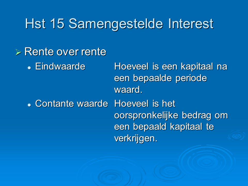 Hst 15 Samengestelde Interest  Rente over rente EindwaardeHoeveel is een kapitaal na een bepaalde periode waard. EindwaardeHoeveel is een kapitaal na
