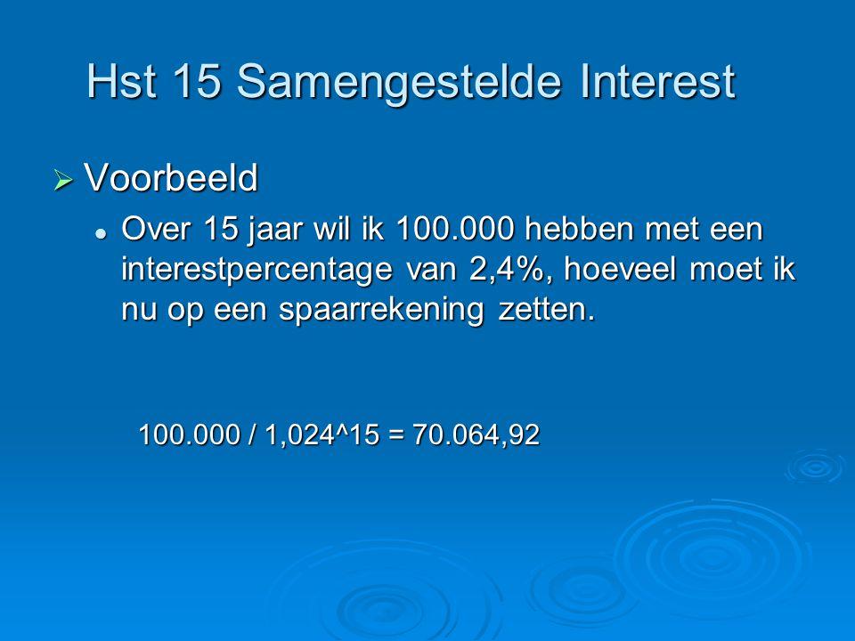 Hst 15 Samengestelde Interest  Voorbeeld Over 15 jaar wil ik 100.000 hebben met een interestpercentage van 2,4%, hoeveel moet ik nu op een spaarrekening zetten.