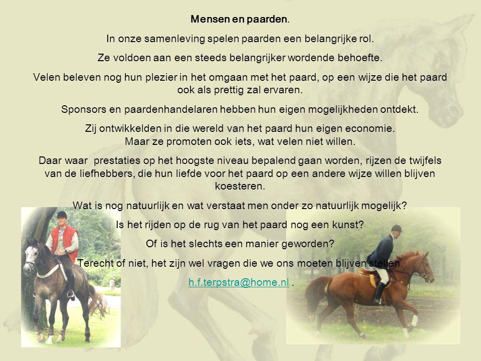 Mensen en paarden. In onze samenleving spelen paarden een belangrijke rol. Ze voldoen aan een steeds belangrijker wordende behoefte. Velen beleven nog