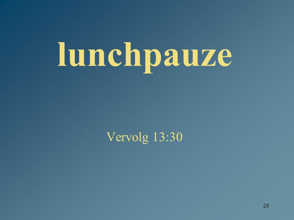28 lunchpauze Vervolg 13:30